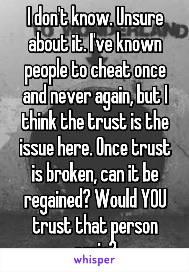 I don't know  Unsure about it  I've known people to cheat