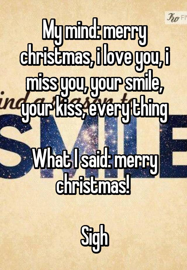 My mind: merry christmas, i love you, i miss you, your smile, your ...