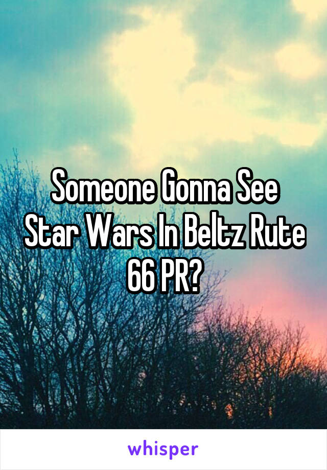 Someone Gonna See Star Wars In Beltz Rute 66 PR?