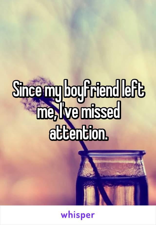 Since my boyfriend left me, I've missed attention.