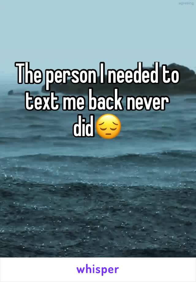 The person I needed to text me back never did😔
