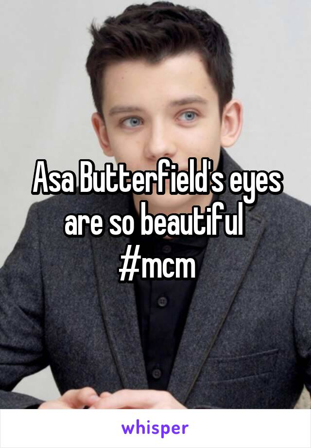 Asa Butterfield's eyes are so beautiful  #mcm