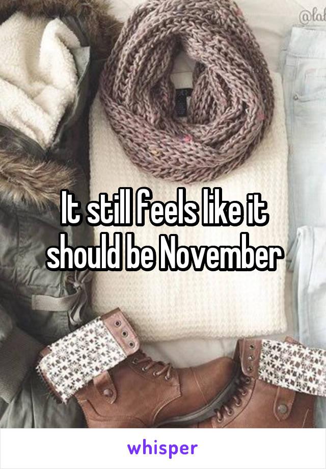 It still feels like it should be November