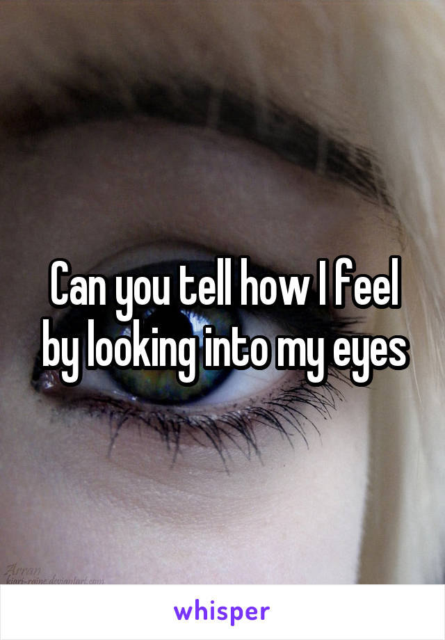 Can you tell how I feel by looking into my eyes