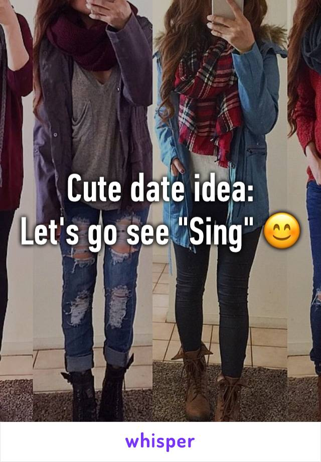 """Cute date idea: Let's go see """"Sing"""" 😊"""
