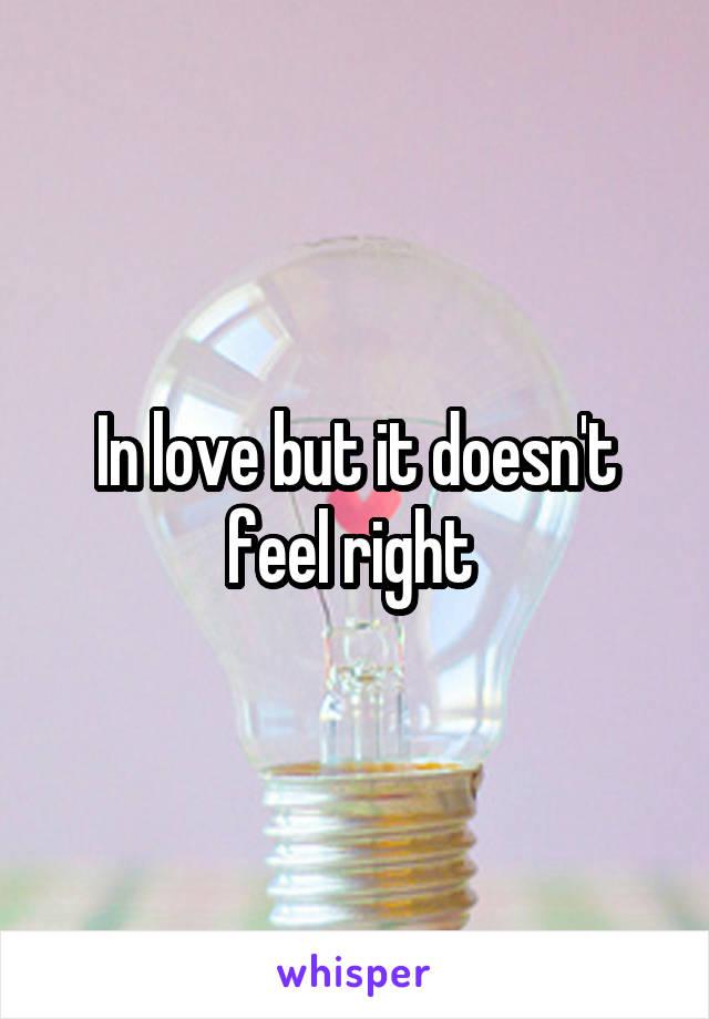 In love but it doesn't feel right