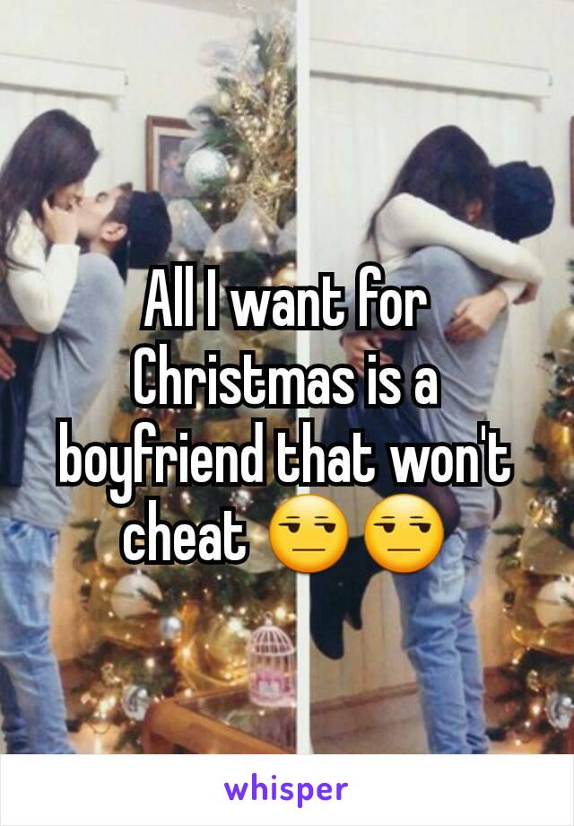 All I want for Christmas is a boyfriend that won't cheat 😒😒