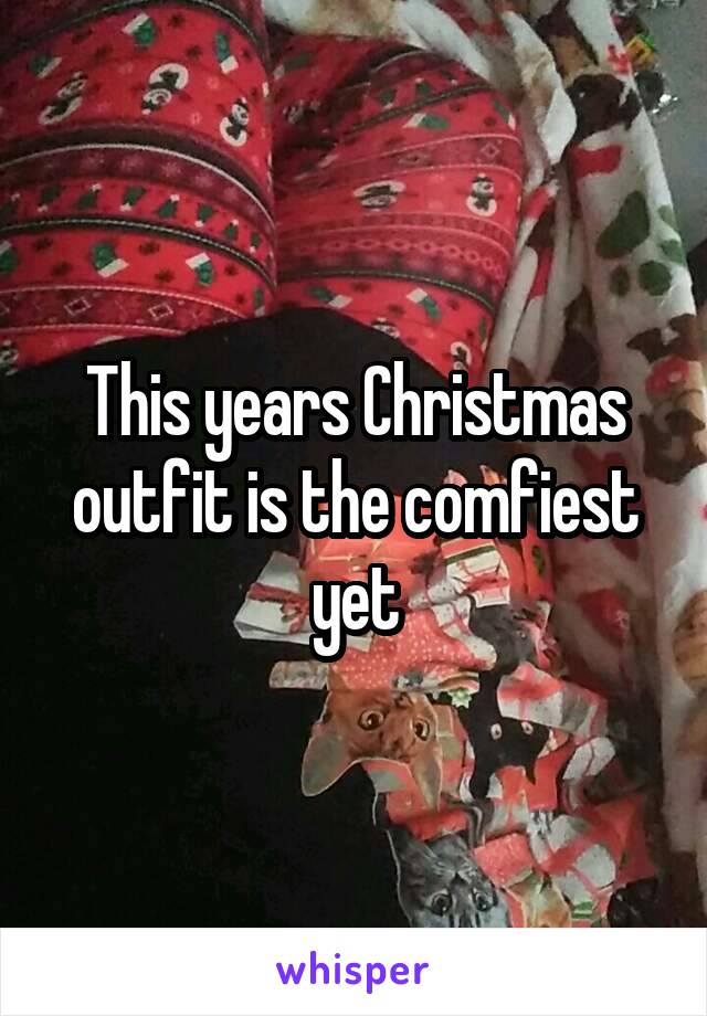 This years Christmas outfit is the comfiest yet