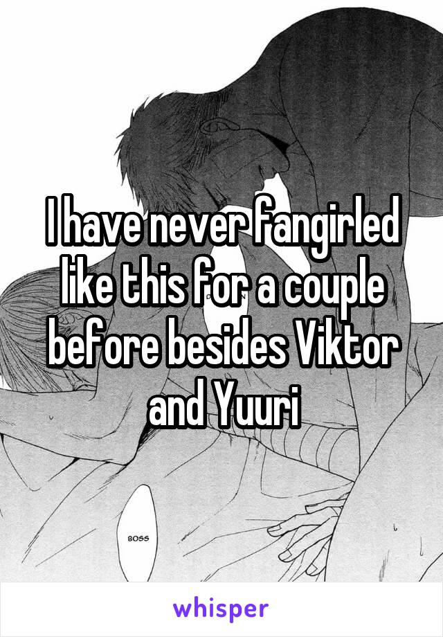 I have never fangirled like this for a couple before besides Viktor and Yuuri