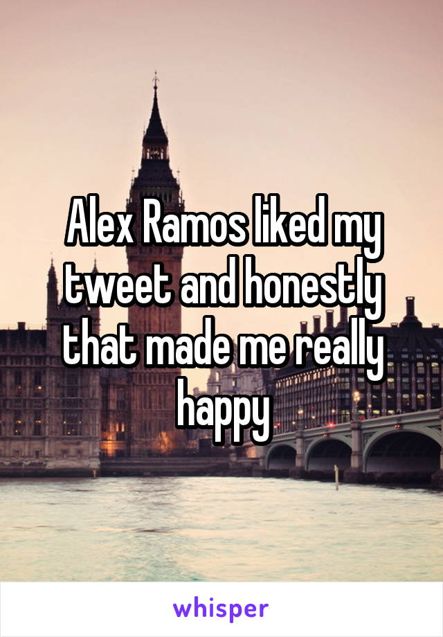 Alex Ramos liked my tweet and honestly that made me really happy