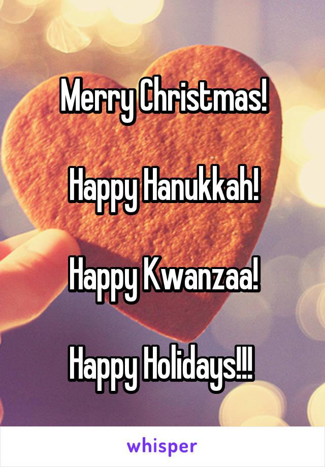 Merry Christmas!  Happy Hanukkah!  Happy Kwanzaa!  Happy Holidays!!!