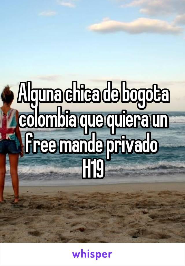 Alguna chica de bogota colombia que quiera un free mande privado  H19