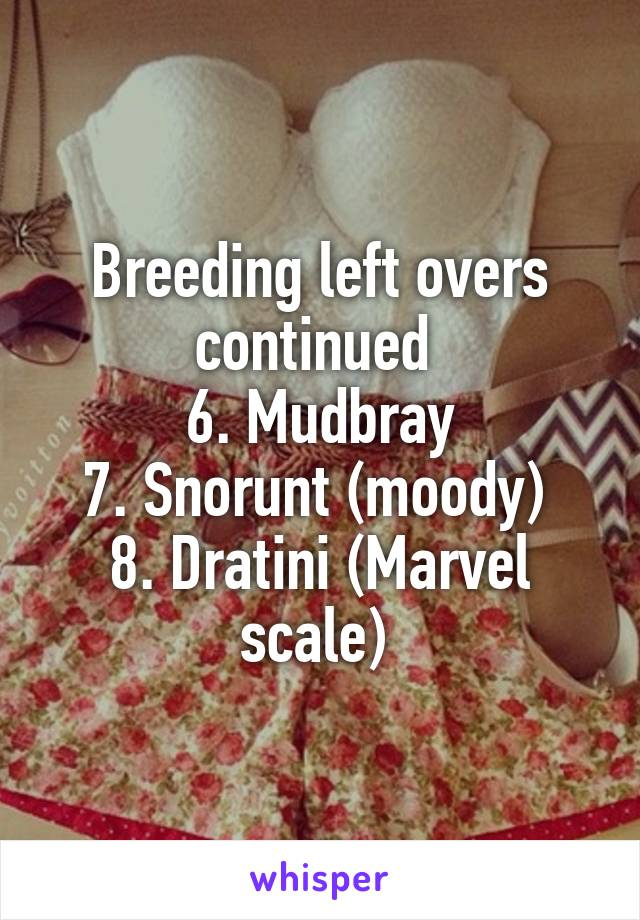 Breeding left overs continued  6. Mudbray 7. Snorunt (moody)  8. Dratini (Marvel scale)