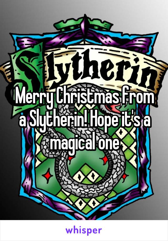 Merry Christmas from a Slytherin! Hope it's a magical one