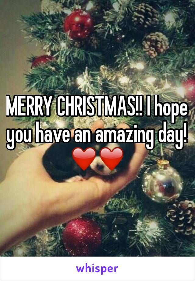 MERRY CHRISTMAS!! I hope you have an amazing day!❤️❤️
