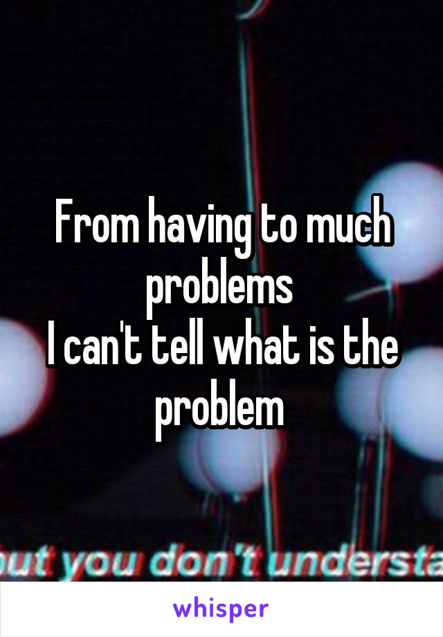 From having to much problems  I can't tell what is the problem
