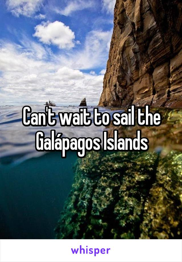 Can't wait to sail the Galápagos Islands