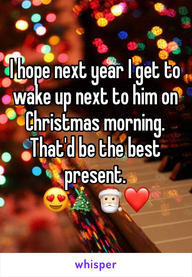 I hope next year I get to wake up next to him on Christmas morning. That'd be the best present. 😍🎄🎅🏻❤️