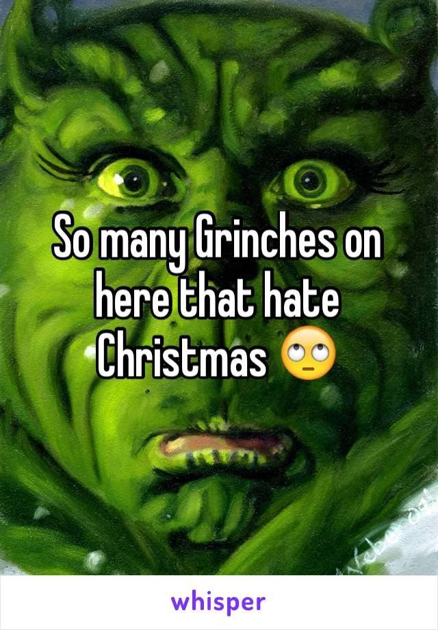 So many Grinches on here that hate Christmas 🙄
