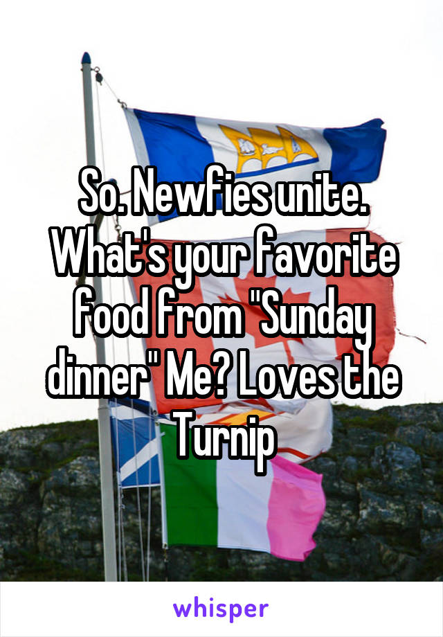 """So. Newfies unite. What's your favorite food from """"Sunday dinner"""" Me? Loves the Turnip"""