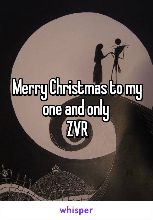 Merry Christmas to my one and only  ZVR