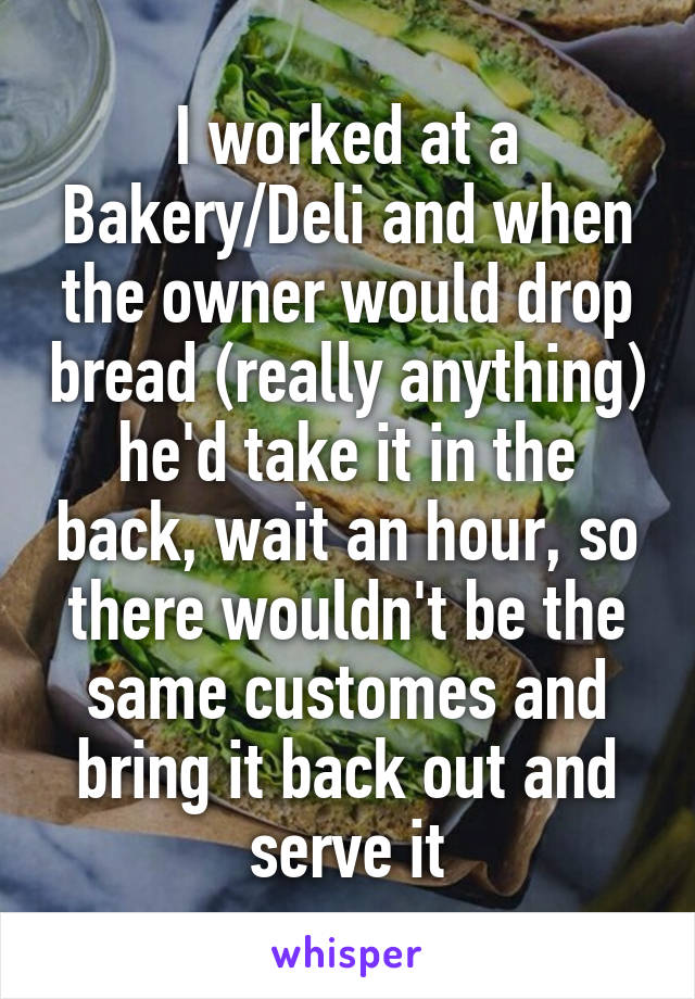 I worked at a Bakery/Deli and when the owner would drop bread (really anything) he'd take it in the back, wait an hour, so there wouldn't be the same customes and bring it back out and serve it