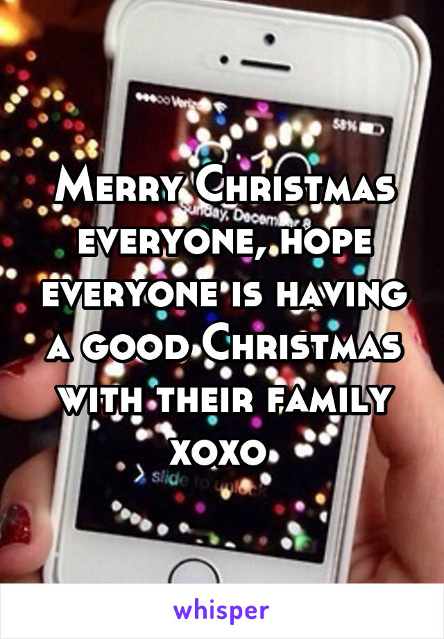 Merry Christmas everyone, hope everyone is having a good Christmas with their family xoxo
