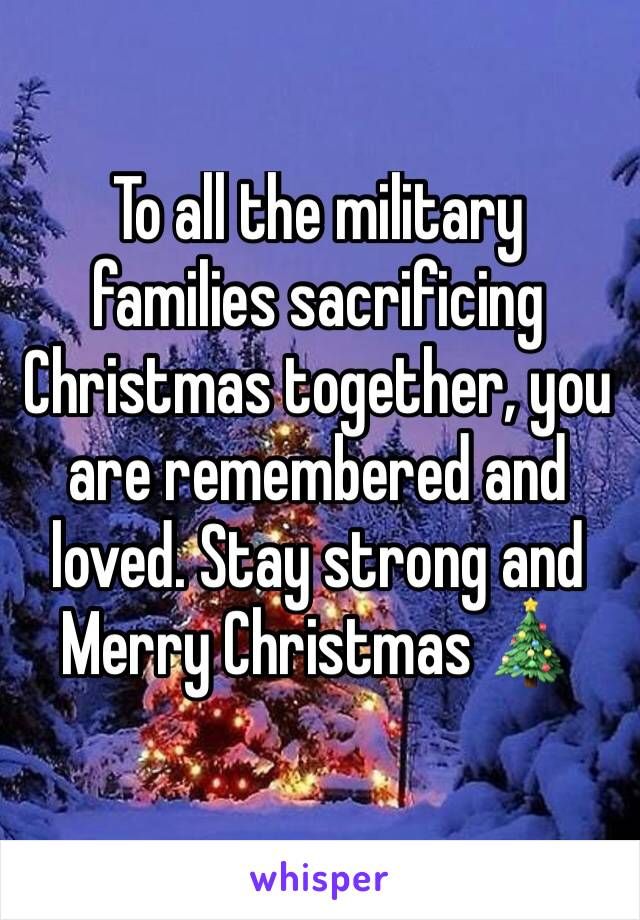 To all the military families sacrificing Christmas together, you are remembered and loved. Stay strong and Merry Christmas 🎄