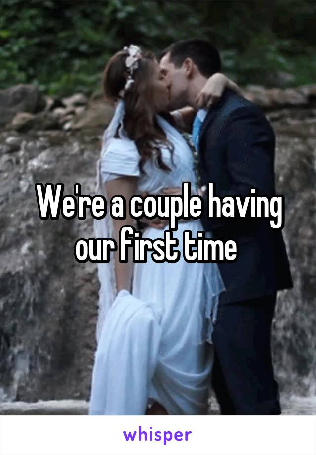 We're a couple having our first time
