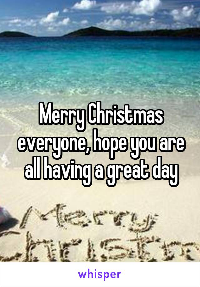 Merry Christmas everyone, hope you are all having a great day