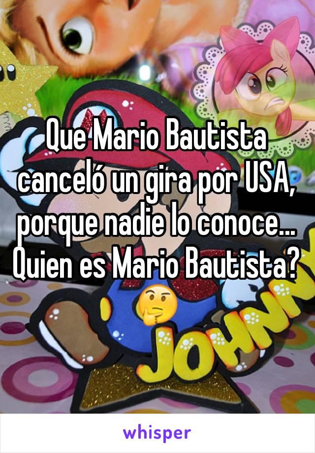 Que Mario Bautista canceló un gira por USA, porque nadie lo conoce... Quien es Mario Bautista? 🤔