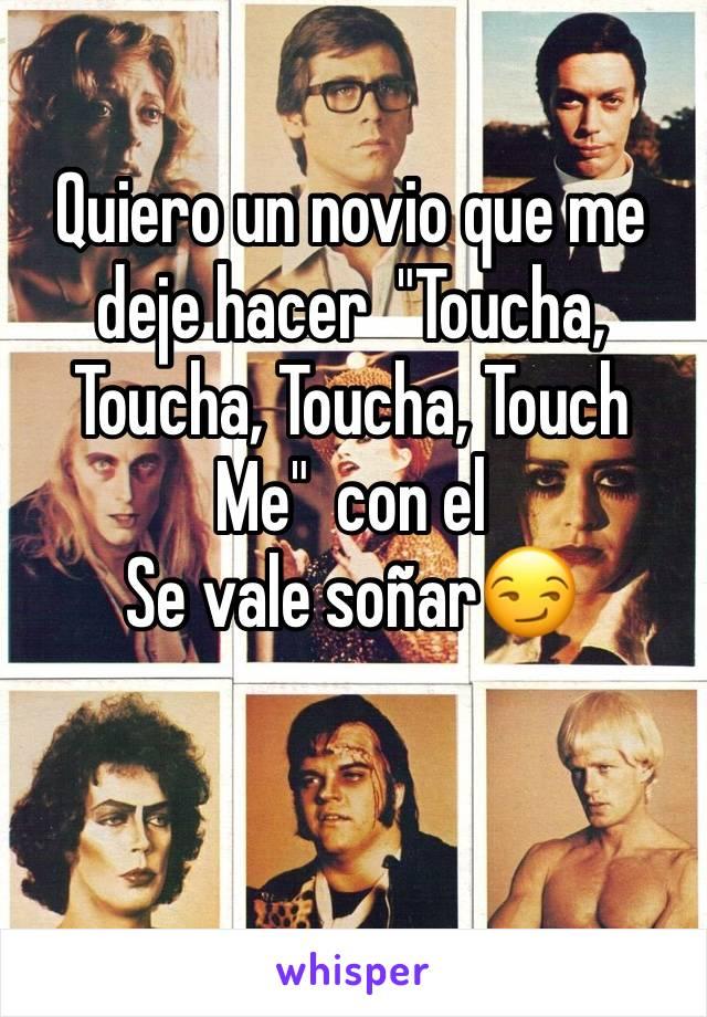 """Quiero un novio que me deje hacer  """"Toucha, Toucha, Toucha, Touch Me""""  con el  Se vale soñar😏"""