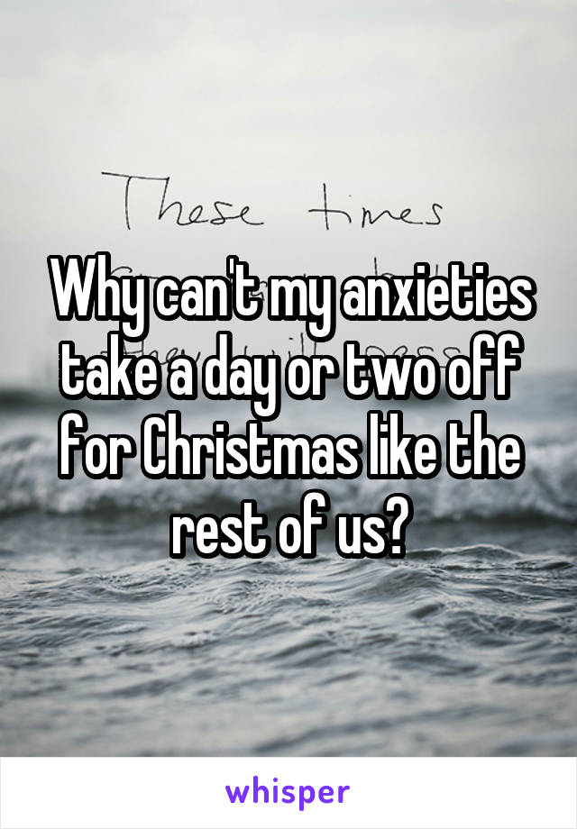 Why can't my anxieties take a day or two off for Christmas like the rest of us?