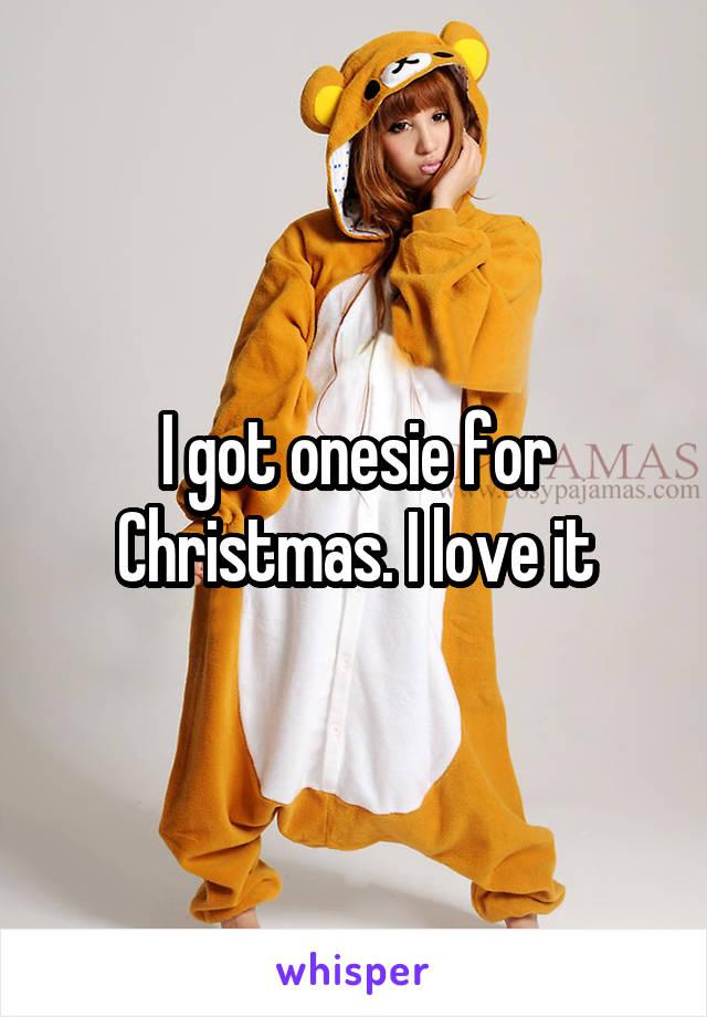 I got onesie for Christmas. I love it