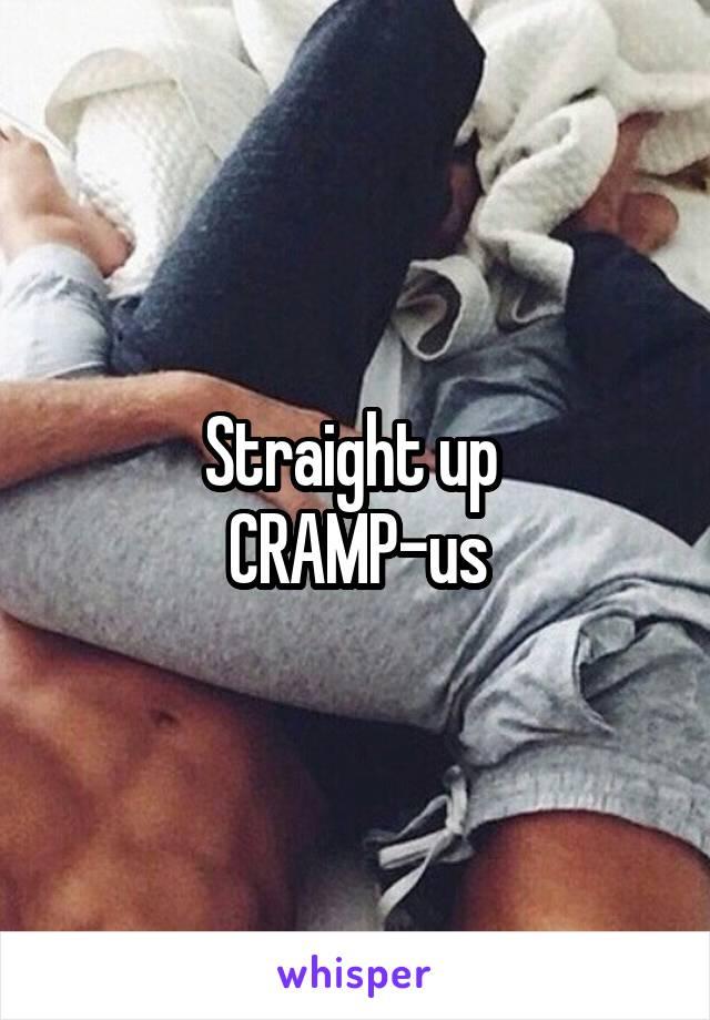 Straight up  CRAMP-us