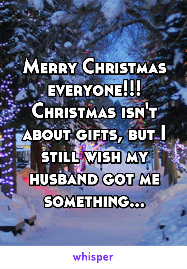 Merry Christmas everyone!!! Christmas isn\'t about gifts, but I still ...
