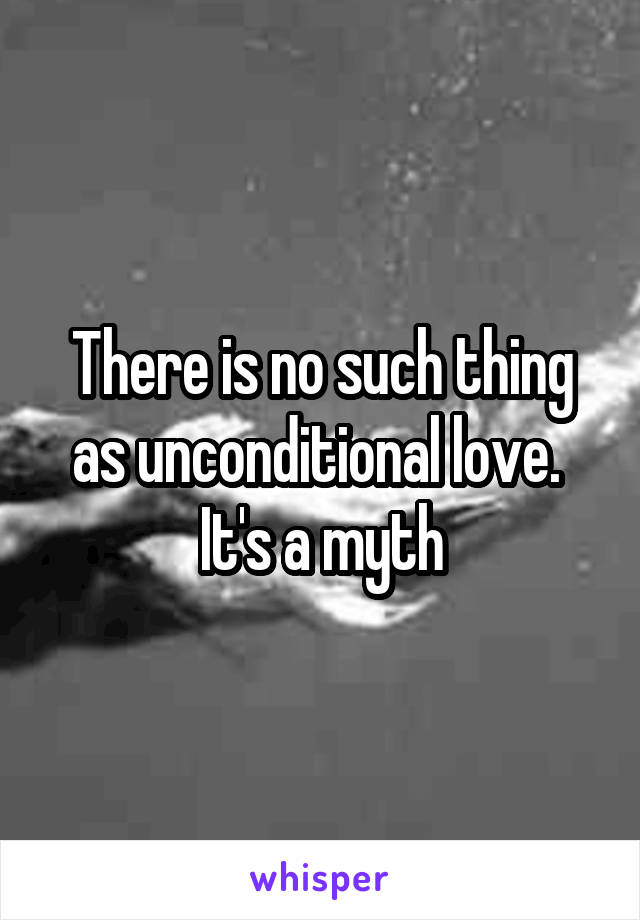 Is there such a thing as unconditional love