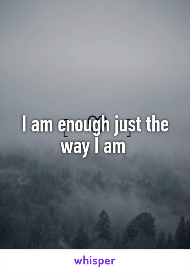 I am enough just the way I am