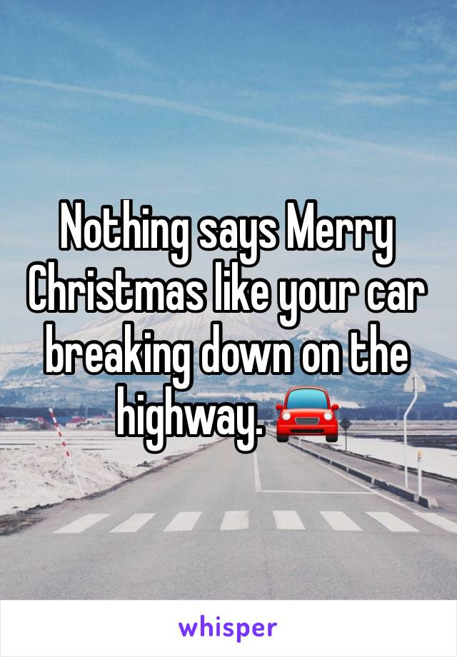 Nothing says Merry Christmas like your car breaking down on the highway. 🚘