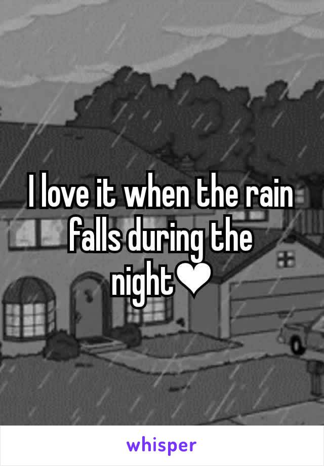 I love it when the rain falls during the night❤