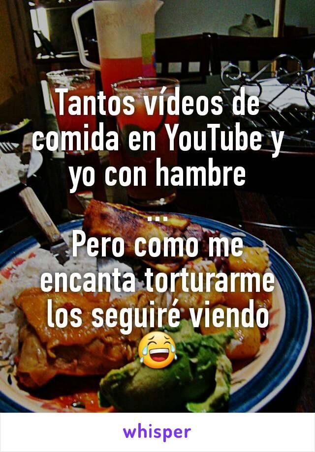 Tantos vídeos de comida en YouTube y yo con hambre ... Pero como me encanta torturarme los seguiré viendo 😂