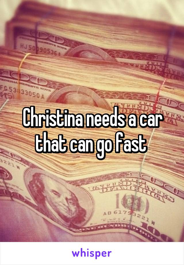 Christina needs a car that can go fast