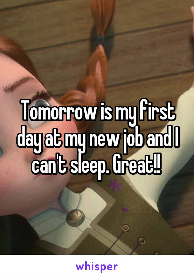 Tomorrow is my first day at my new job and I can't sleep. Great!!