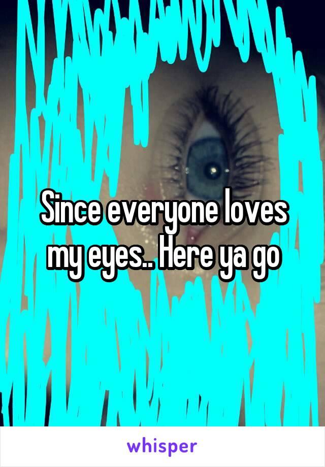 Since everyone loves my eyes.. Here ya go