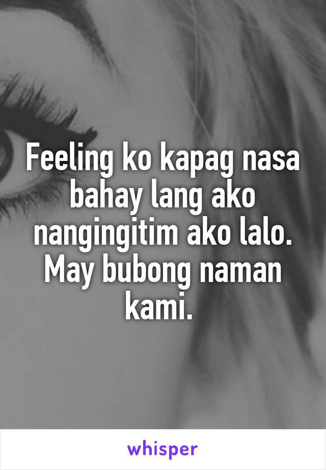 Feeling ko kapag nasa bahay lang ako nangingitim ako lalo. May bubong naman kami.