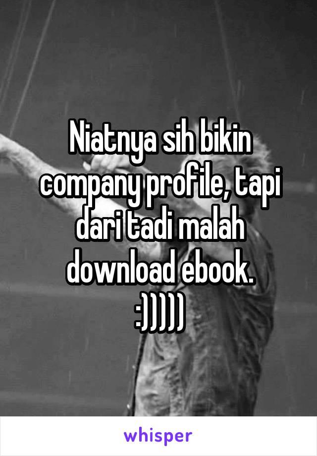 Niatnya sih bikin company profile, tapi dari tadi malah download ebook. :)))))