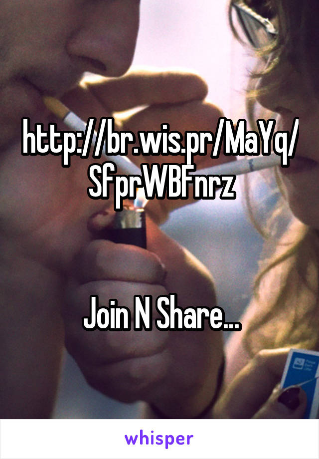 http://br.wis.pr/MaYq/SfprWBFnrz   Join N Share...