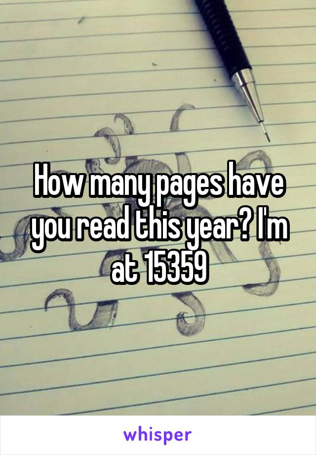 How many pages have you read this year? I'm at 15359