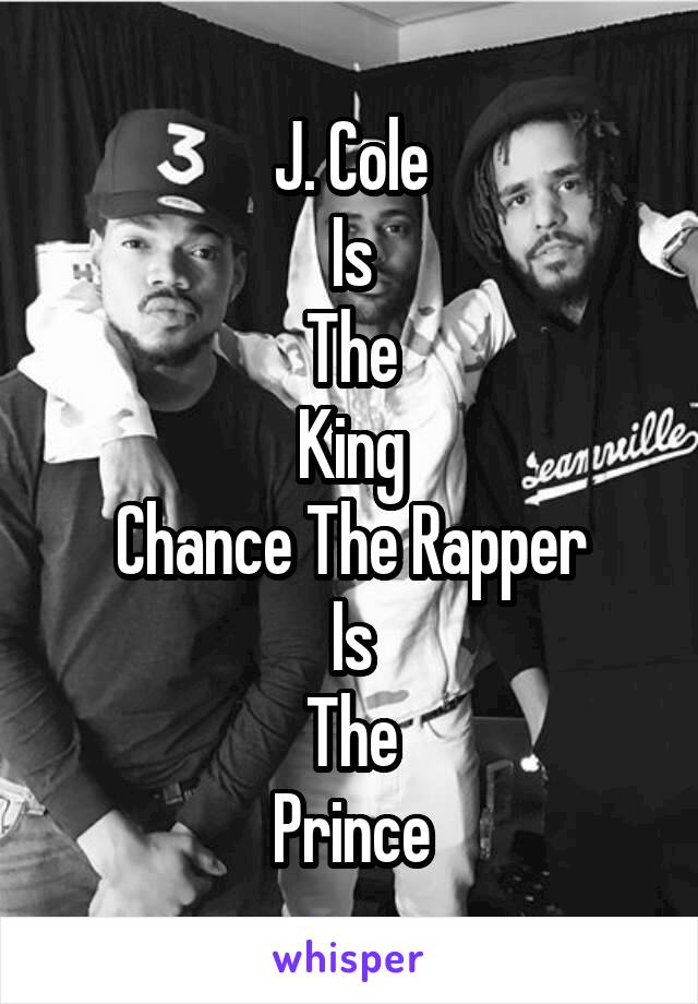 J. Cole Is The King Chance The Rapper Is The Prince