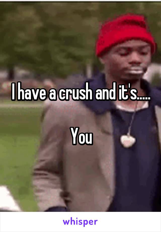 I have a crush and it's.....  You